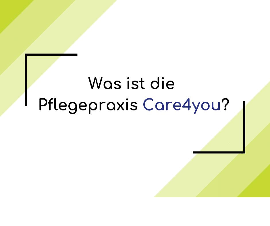 Vorstellung Pflegepraxis Care4you
