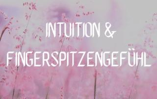 Intuition & Fingerspitzengefühl